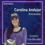 Entrevista Carolina Andujar